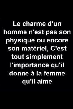 The charme of a man isn't in his looks or his stuff. It is simply in the amount of importance he gives to the woman he loves. Words Quotes, Me Quotes, Sayings, Quote Citation, French Quotes, Think, Some Words, Beautiful Words, Sentences