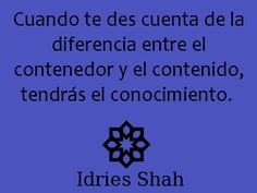 #sufismo #psicología Cuando te des cuenta de la diferencia entre el contenedor y el contenido, tendrás conocimiento.