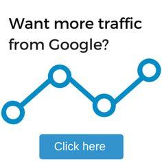 want more Google traffic