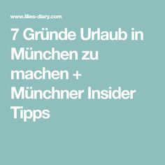 7 Gründe Urlaub in München zu machen + Münchner Insider Tipps