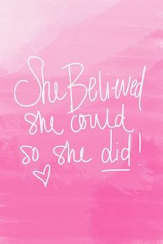 She Believed, she could, so she did!
