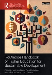 Routledge handbook of higher education for sustainable development / edited by Matthias Barth, Gerd Michelsen, Marco Rieckmann, and Ian Thomas.  LC 67.6 R