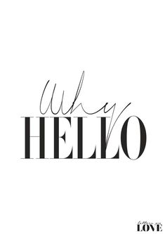 Why Hello Black & White Typography Print by lettersonlove