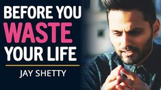 WATCH THIS Before You WASTE YOUR LIFE Away... | Motivational Speech By Jay Shetty Motivational Speeches, Text Me, Inspirational Message, New Books, Storytelling, Jay, Improve Yourself, Coaching, Wisdom
