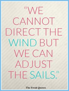 """Motivational Cancer Quotes We cannot direct the wind but we can adjust the sails."""""""
