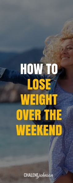 How to lose weight over the weekend http://www.chalenejohnson.com/goals/weight-loss-fitness-how-to-lose-weight-over-the-weekend/#_l_3v
