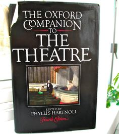 Oxford Companion to the Theatre Ed. Phyllis Hartnoll Fourth Edition, 1983