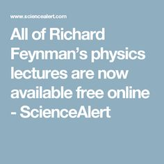 All of Richard Feynman's physics lectures are now available free online - ScienceAlert