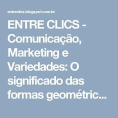 ENTRE CLICS - Comunicação, Marketing e Variedades: O significado das formas geométricas - Círculo e Quadrado