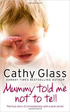 Mummy Told Me Not to Tell: The true story of a troubled boy with a dark secret: Cathy Glass: 9780007362967: Amazon.com: Books