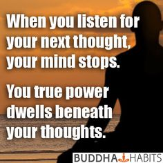 When you listen for your next thought, your mind stops. You true power dwells beneath your thoughts. The silences between your thoughts. #buddha #meditation #nomind #consciousness #watchthemind #mindset #peace #love #power #innerpeace #peace