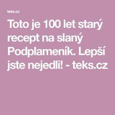 Toto je 100 let starý recept na slaný Podplameník. Lepší jste nejedli! - teks.cz Let It Be