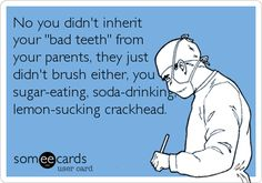"Yes we think this sometimes! My favorite is ""Everyone in my family has gums that bleed, it's genetic"" No, everyone in your family has equally bad oral hygiene. Dental Assistant Humor, Dental Hygiene School, Dental World, Dental Life, Oral Health, Dental Health, Ocd, Dental Jokes, School"