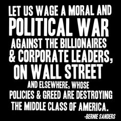 Truth be told. Bernie Sanders: This is a war the Republican politicians began! It is the Wealthy + Rich Corporate Greed against the majority of the People + the Environment!for All People! Who Will Buy, Street Quotes, War Quotes, Bernie Sanders For President, Greed, Wall Street, Thought Provoking, In This World, Wisdom