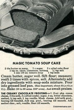 Magic tomato soup cake recipe (1950) I remember this cake not a hint of the ingredients when you tasted it very tender. I am glad to have this recipe again it was popular in the 50's and 60's!