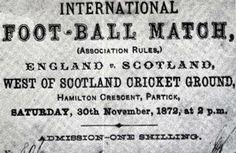 Escocia  0 vs. Inglaterra 0 (primer partido internacional entre selecciones absolutas) 30 nov 1872, Glasgow.