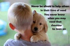 Never be afraid to help others…..