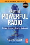 """""""Creating Powerful Radio"""" is suitable for managers, programmers and talent. It helps you grow audiences - Increase your ratings! It includes: LifeStage Demographics: Know your audience and how they listen; Programming - build exciting programming, even on dull news days, with proven techniques to guide programmers and talent to the next level of performance; News: Write, produce and deliver powerful news."""