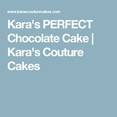 Kara's PERFECT Chocolate Cake   Kara's Couture Cakes