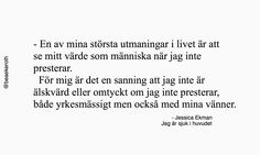 Jag är sjuk i huvudet B Words, Words Quotes, Wise Words, Sayings, Swedish Quotes, Wise Men Say, Fantastic Quotes, Truth Of Life, English Quotes