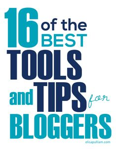 16 of the Best Tools and Tips for Bloggers