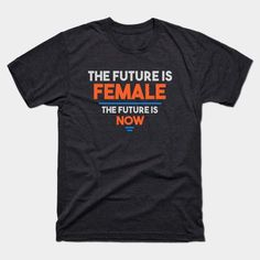 The Future Is Female The Future Is Now T-Shirt by LisaLiza | Teepublic.  #feminism  #womensrights #women #feminists  #female #socialjustice    #nevertheless #equalrights #woman #equality #liberal #democrats   #equal #strongwoman #woman #enpowerwomen #trending #nastywoman #futurefemale  #womentee #teepublic
