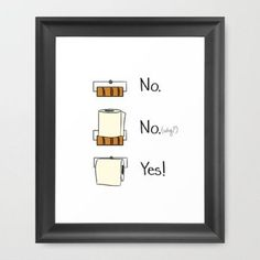 Why does it seem like you're the only one who ever replaces the TP? Maybe this sassy sign ($37, society6.com) will encourage other family members to follow your lead.