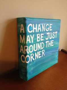 Canvas Quote Painting (A change may be just around the corner) 8x8. $23.79, via Etsy.