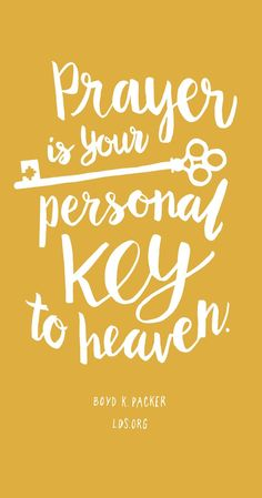 Prayer is your personal key to heaven -boyd k packer lds. Mormon Quotes, Lds Quotes, Prayer Quotes, Great Quotes, Inspirational Quotes, Wisdom Quotes, Cutest Quotes, Gospel Quotes, Happy Quotes
