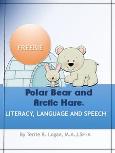 This is a sample fromhttp://www.teacherspayteachers.com/Product/Baby-Polar-Bear-and-the-Arctic-Hare-Literacy-Language-and-Speech-1000979 Baby Polar Bear and the Arctic Hare - Literacy, Language and Speech KINDLE eBook version available here: Free Dec 2-5, then 1.99 Baby Polar Bear and Arctic Hare - Kindle eBook