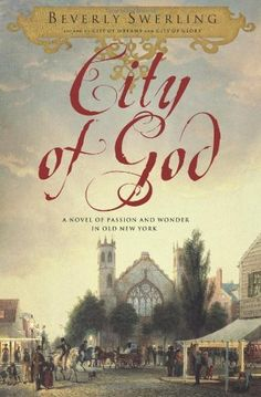 City of God: A Novel of Passion and Wonder in Old New York by Beverly Swerling