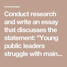 "Conduct research and write an essay that discusses the statement: ""Young public leaders struggle with maintaining strict ethical standards because they have little experience."""