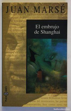 JUAN MARSÉ - EL EMBRUJO DE SHANGAI (Libros de Segunda Mano (posteriores a 1936) - Literatura - Narrativa - Otros)
