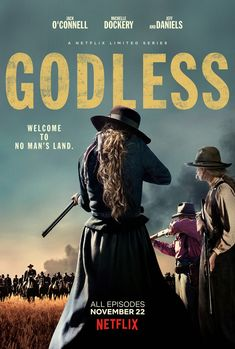Godless, a series made by steven soderberg, filled with great and compelling characters and performances.