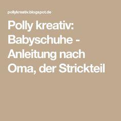 Polly kreativ: Babyschuhe - Anleitung nach Oma, der Strickteil