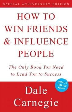 How to Win Friends and Influence People. Every person on the planet should read this!