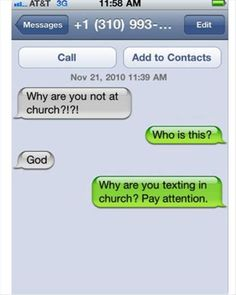 texts from GOD...There are several funny pictures on here (Not all PG be warned)