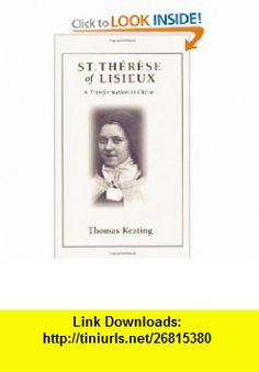St.  Therese of Lisieux A Transformation in Christ (9781930051201) Thomas Keating , ISBN-10: 1930051204  , ISBN-13: 978-1930051201 ,  , tutorials , pdf , ebook , torrent , downloads , rapidshare , filesonic , hotfile , megaupload , fileserve