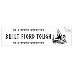 Shop Built Fjord Tough Bumper Sticker created by Odins_Oddities. Work Function, Honor Roll, Car Sit, Car Magnets, Sticker Shop, Bumper Stickers, Advertising Quotes, Wimpy, Swift
