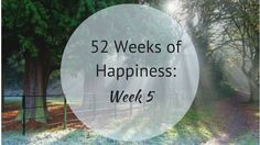 52 Weeks of Happiness: Week Five-My Best Life Decisions To Date