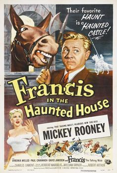 Francis in the Haunted House (1956) Stars: Mickey Rooney, Virginia Welles, James Flavin, Paul Cavanagh, Mary Ellen Kay, David Janssen, Richard Deacon, Timothy Carey, Francis the Talking Mule ~ Directed by Charles Lamont