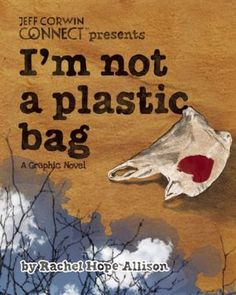 """""""I'm not a plastic bag: A Graphic Novel"""" by Rachel Hope Allison, forward by Jeff Corwin :: Based on the real-life occurrence of The Great Pacific Garbage Patch, an island of floating trash in a remote area of the Northern Pacific Ocean more than twice the size of Texas, I'm Not a Plastic Bag tells a moving story about loneliness, beauty, and humankind's connection to our planet."""