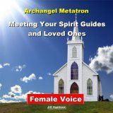 awesome NEW AGE - MP3 - $0.99 - Meeting Your Spirit Guides and Loved Ones: Archangel Metatron (Guided Meditation) [Female Voice]