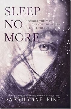 Sleep No More by Aprilynne Pike • April 29th, 2014 • Click on Image for Summary!