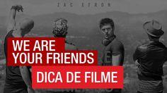 Música, Amigos e Festa (We Are Your Friends) - Dica de Filme