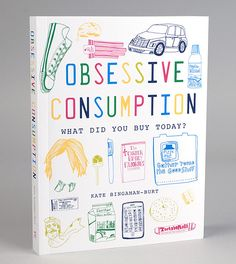 Obsessive Consumption: What Did You Buy Today? by Kate Bingaman-Burt
