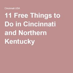 11 Free Things to Do in Cincinnati and Northern Kentucky