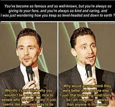 Tom Hiddleston, eternally humble.  This makes me feel good that if I ever run into him in an airport or something and I fangirl a little bit he will probably be nice to me.