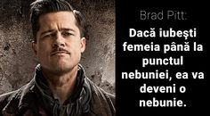 "Citate de Brad Pitt: ""Dacă iubeşti femeia până la punctul nebuniei, ea va deveni o nebunie"" Brad Pitt, Abs, Movies, Movie Posters, Fictional Characters, Movie, Crunches, Films, Film Poster"