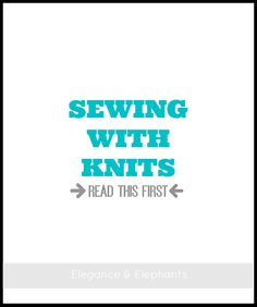 Elegance & Elephants: Sewing With Knits - Read this First